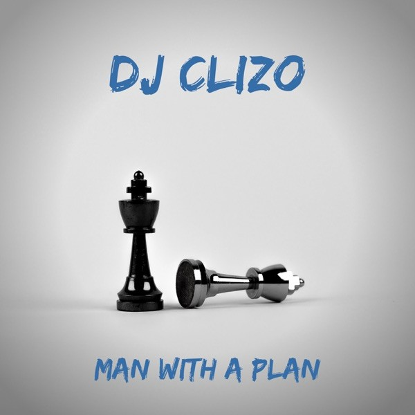 DOWNLOAD Dj Clizo – Man With a Plan MP3