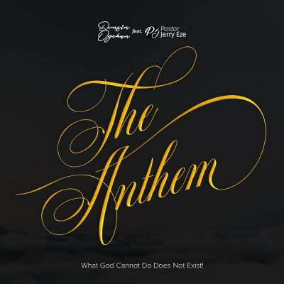 DOWNLOAD Dunsin Oyekan ft. Pst Jerry Eze – The Anthem (What GOD Cannot Do Does Not Exist) MP3
