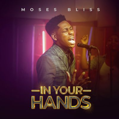 DOWNLOAD Moses Bliss – In Your Hands MP3