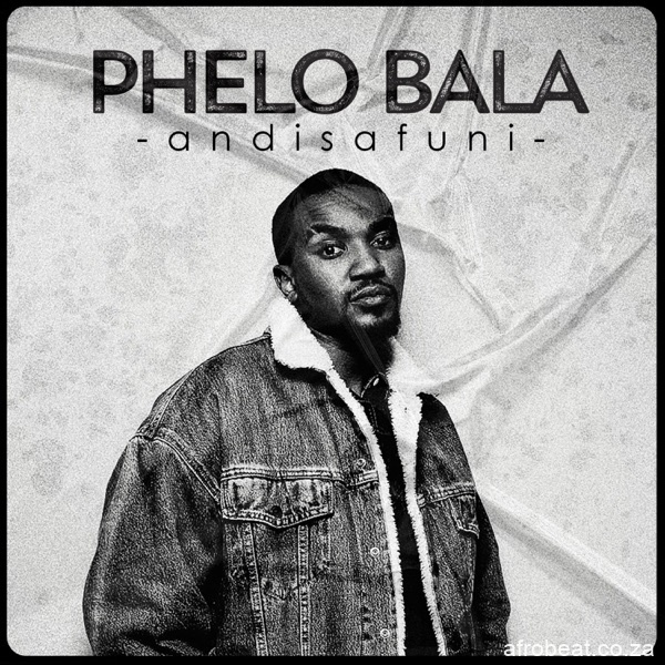 DOWNLOAD Phelo Bala – Andisafuni MP3