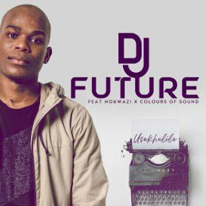 DOWNLOAD DJ Future – Usekhulile Ft. Nokwazi & Colours of Sound MP3
