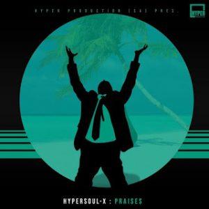 DOWNLOAD HyperSOUL-X – Praises (Main HT) MP3
