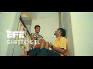 VIDEO: Efe – Ghetto Girl   Download mp4