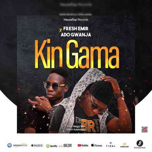DOWNLOAD Fresh Emir – Kin Gama Ft. Ado Gwanja MP3