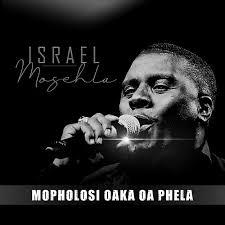DOWNLOAD Isreal Mosehla – Mopholosi Oaka Oa Phela MP3