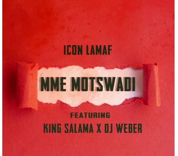 DOWNLOAD Icon LaMaf – Mme Motswadi Ft. King Salama & DJ Weber MP3
