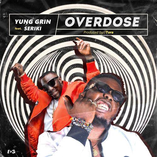 DOWNLOAD Yung Grin – Overdose Ft. Seriki MP3
