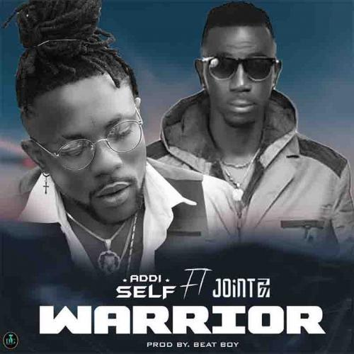 DOWNLOAD Addi Self – Warrior Ft. Joint 77 MP3