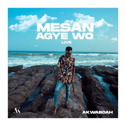 DOWNLOAD Akwaboah – Mesan Agye Wo (Live Session) MP3