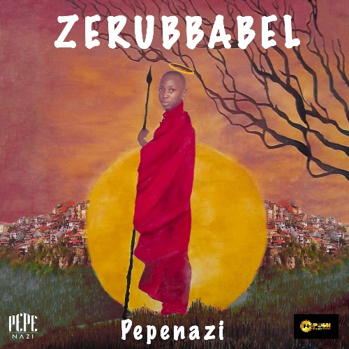 DOWNLOAD Pepenazi – Zerubbabel Album mp3