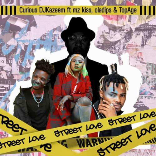 DOWNLOAD Curious DJ kazeem – Street Love Ft. Oladips, Mzkiss, TopAge MP3
