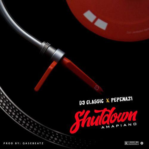 DOWNLOAD DJ Classic – ShutDown Ft. Pepenazi MP3