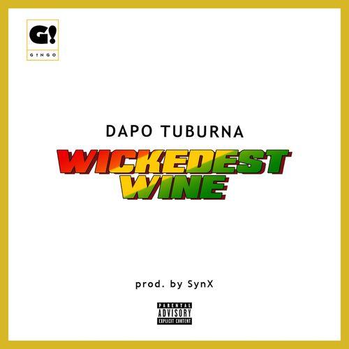 DOWNLOAD Dapo Tuburna – Wickedest Wine MP3