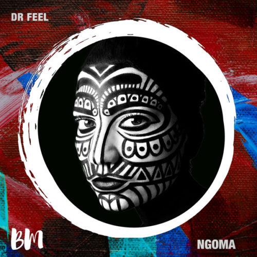 DOWNLOAD Dr Feel – Ngoma (Original Mix) MP3