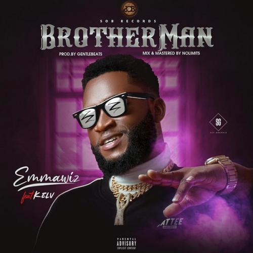 DOWNLOAD Emmawiz Ft. Kelv – BrotherMan MP3