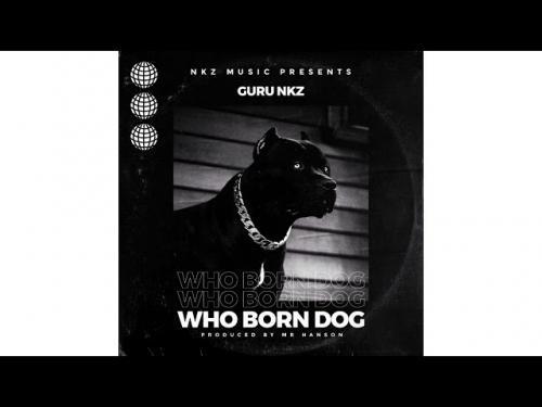 DOWNLOAD Guru NKZ – Who Born Dog MP3