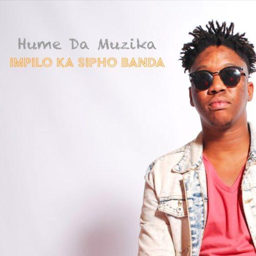 DOWNLOAD Hume Da Muzika – Impilo Ka Sipho Banda Ft. Kabza De Small, DJ Maphorisa, Sipho Banda MP3