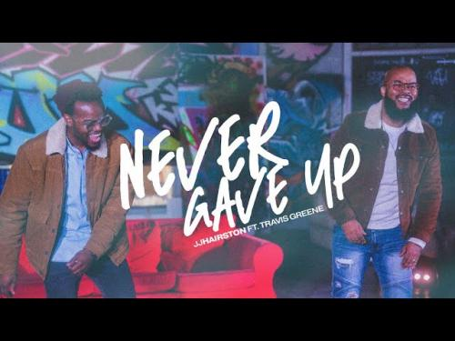 DOWNLOAD JJ Hairston Ft. Travis Greene – Never Gave Up MP3