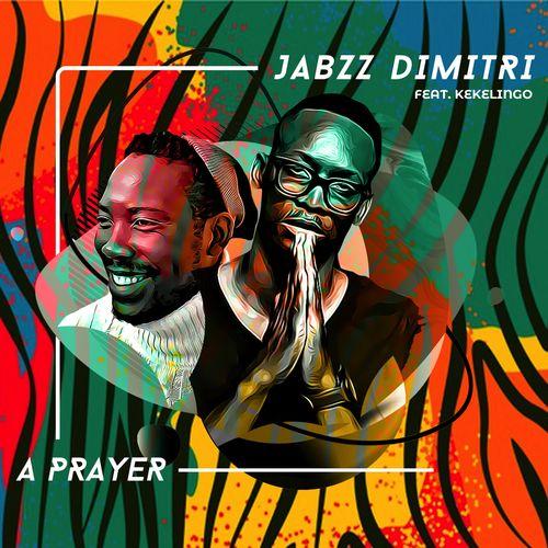 DOWNLOAD Jabzz Dimitri – A Prayer Ft. Kekelingo MP3