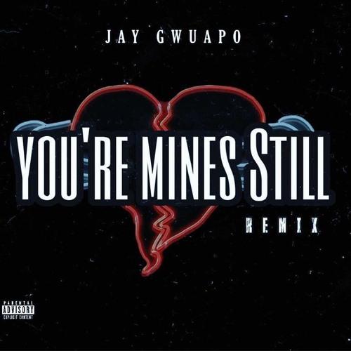 DOWNLOAD Jay Gwuapo – You're Mines Still (Remix) Ft. Drake, Yung Bleu MP3