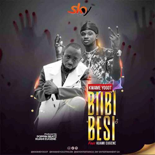DOWNLOAD Kwame Yogot – Biibi Besi Ft. Kuami Eugene MP3