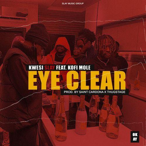 DOWNLOAD Kwesi Slay – Eye Clear Ft. Kofi Mole MP3