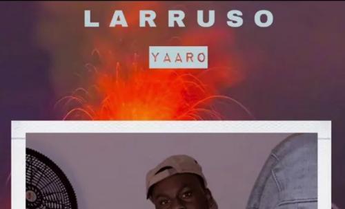 DOWNLOAD Larruso – Yaaro MP3