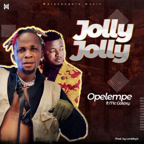 DOWNLOAD Opelempe Ft. Mc Galaxy – Jolly Jolly MP3