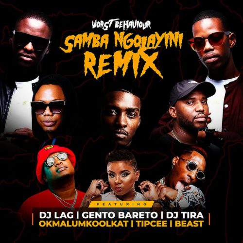 DOWNLOAD Worst Behaviour – Samba Ngolayini (Remix) Ft. DJ Tira, DJ Lag, Okmalumkoolkat, Beast, Gento Bareto, Tipcee MP3