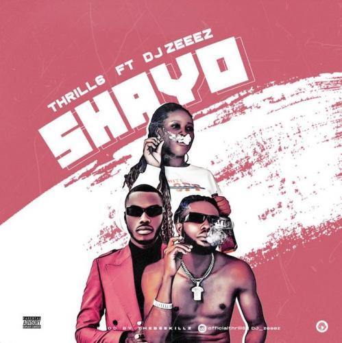 DOWNLOAD Thrill6 – Shayo Ft. DJ Zeeez MP3