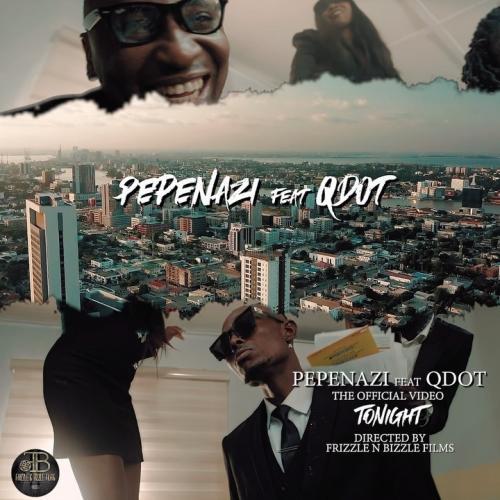 VIDEO: Pepenazi Ft. Qdot – Tonight   mp4 Download
