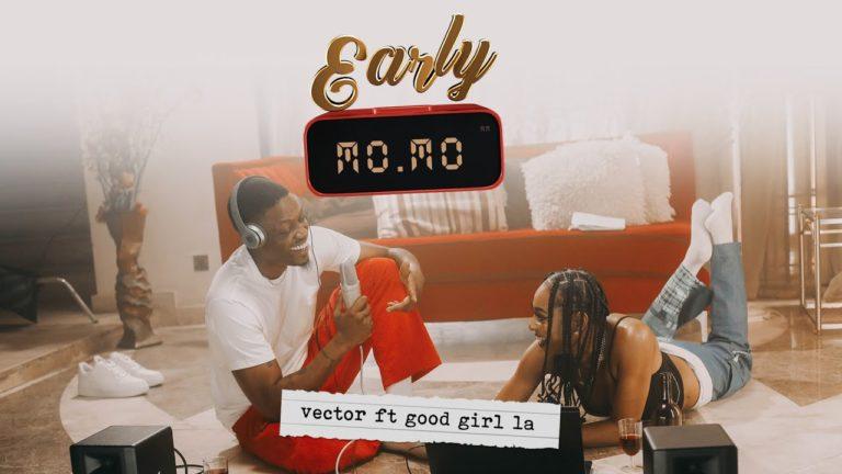 VIDEO: Vector Ft. Goodgirl LA – Early Momo | mp4 Download