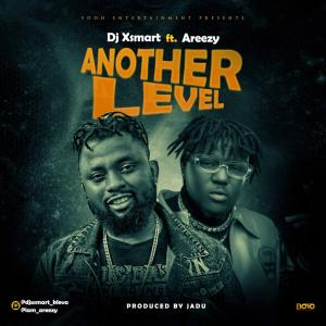 DOWNLOAD DJ XSmart Ft. Areezy – Another Level MP3