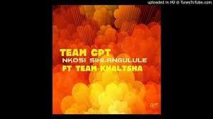 DOWNLOAD Team CPT – Nkosi Sihlangule Ft. Team Khaltsha MP3