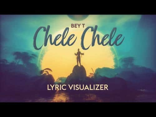 DOWNLOAD Bey T – Chele Chele MP3