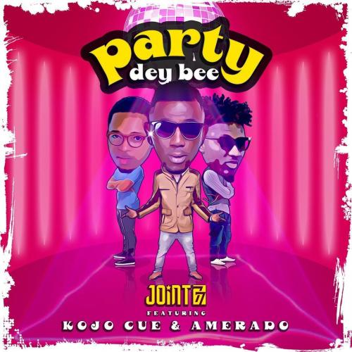DOWNLOAD Joint 77 – Party Dey Bee Ft. Ko-Jo Cue, Amerado MP3