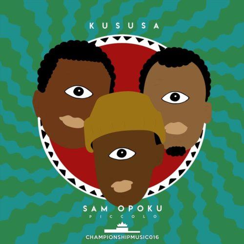 DOWNLOAD Kususa & Sam Opoku – Piccolo MP3