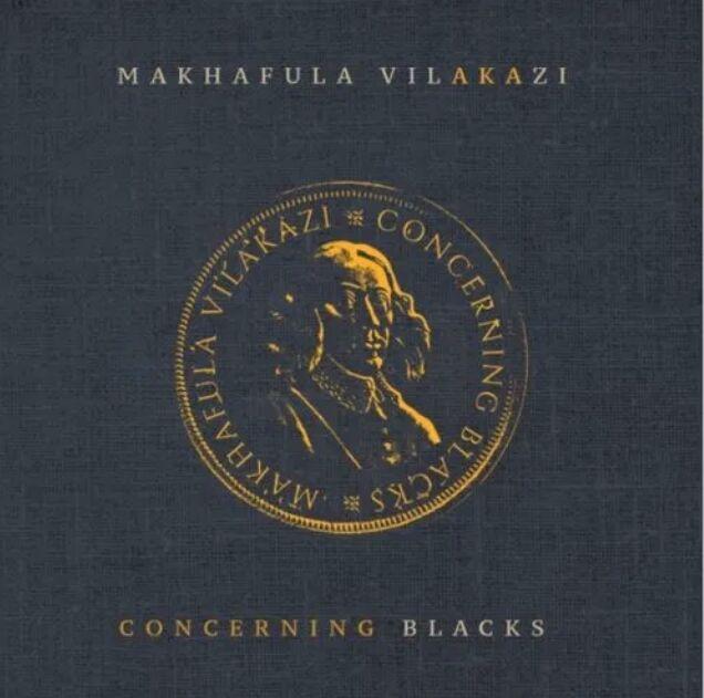 DOWNLOAD Makhafula Vilakazi – Concerning Blacks EP mp3