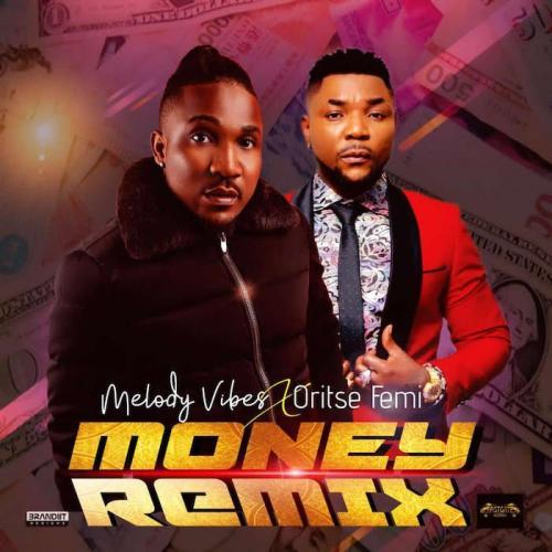 DOWNLOAD Melodyvibes Ft. Oritse Femi – Money (Remix) MP3