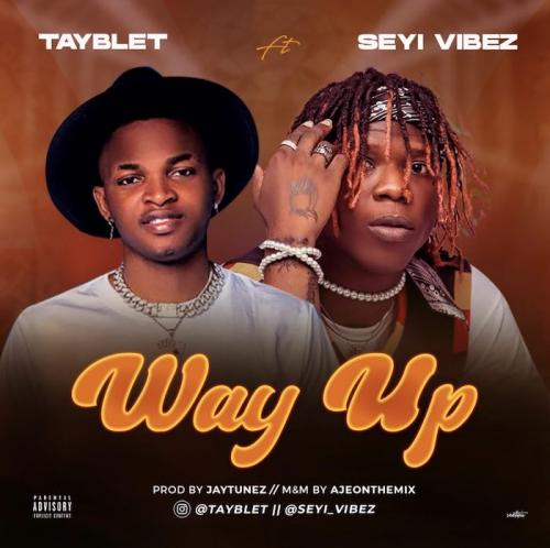 DOWNLOAD Tayblet – Way Up Ft. Seyi Vibez MP3