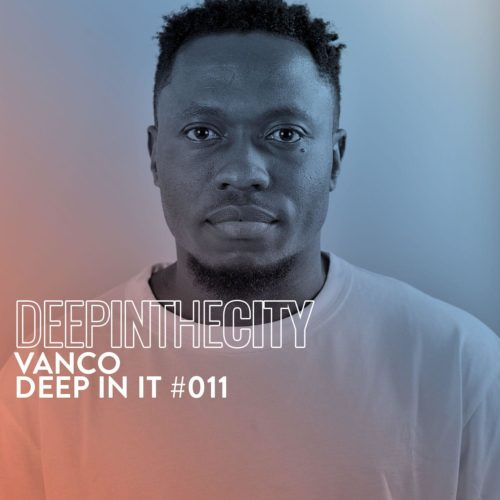DOWNLOAD Vanco – Deep In It #011 (Deep In The City) MP3