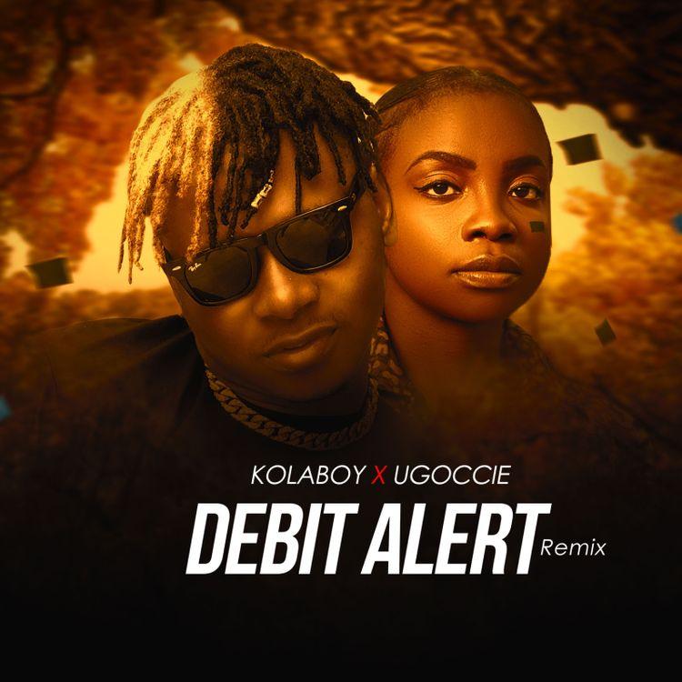 DOWNLOAD Kolaboy – Debit Alert (Remix) ft. Ugoccie MP3
