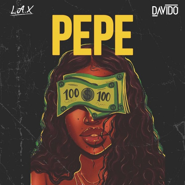 DOWNLOAD L.A.X ft. Davido – PEPE MP3