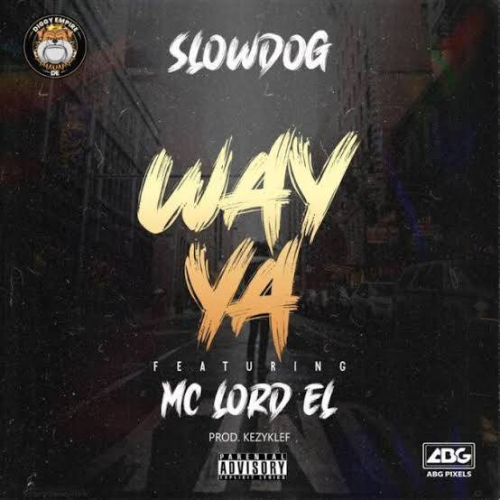 DOWNLOAD Slowdog – Way Ya ft. Mc Lord El MP3